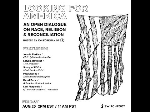 Looking For America: An Open Dialogue on Race, Religion & Reconciliation (SWITCHFOOT)