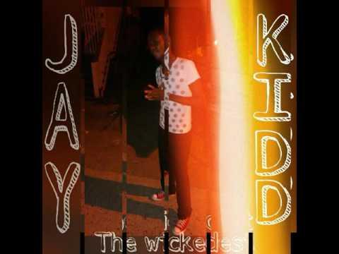 Jay Kidd  Aka The Wickedest.. I Never Won't To Let U Go...