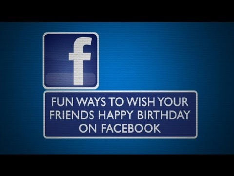 Fun Ways To Wish Your Friends Happy Birthday On Facebook Everything Facebook Youtube