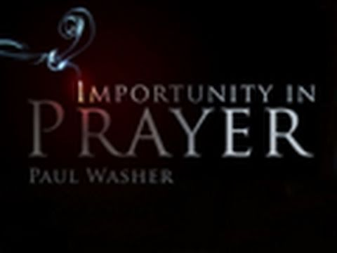 Importunity In Prayer - Paul Washer