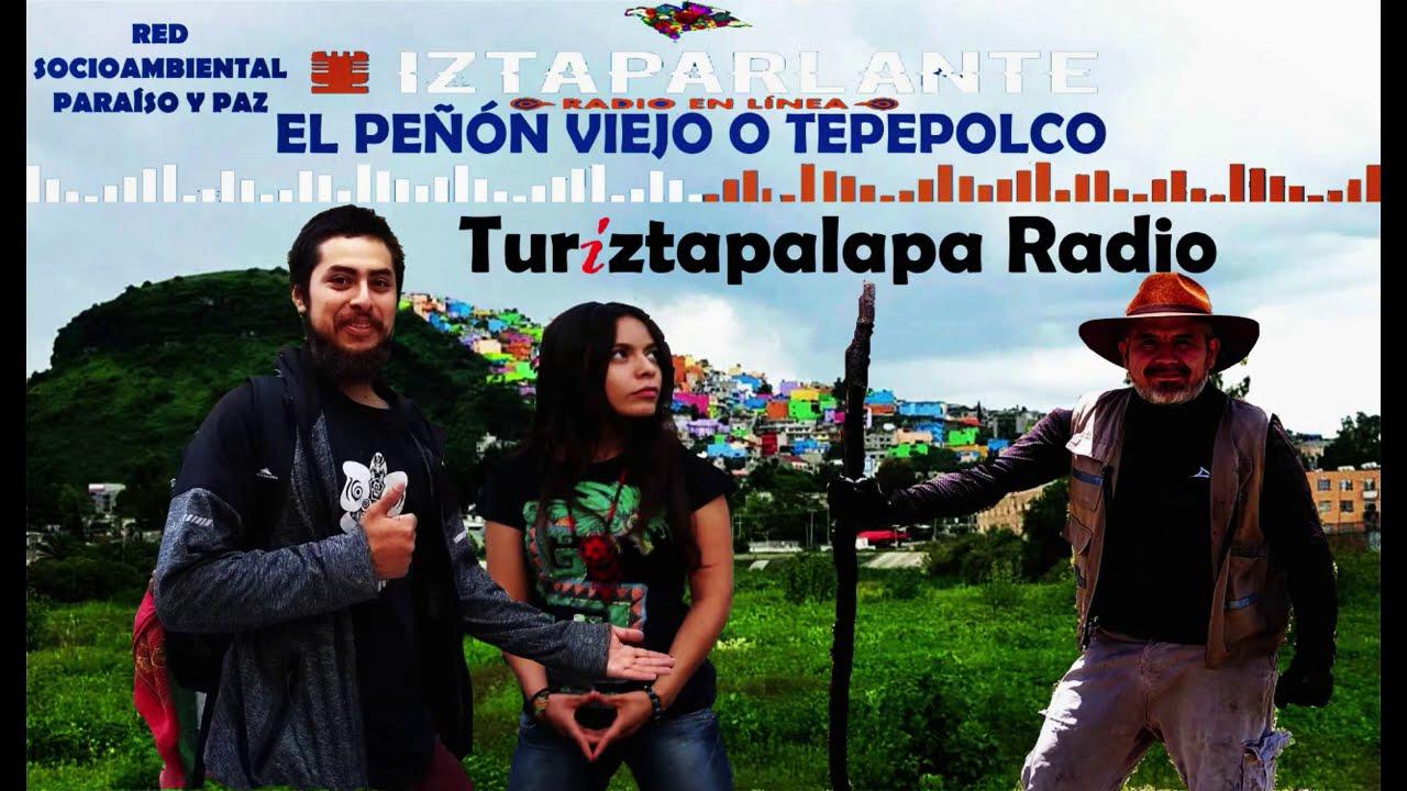 El Peñón Viejo o Tepepolco y  la Red Socioambiental Paz y Paraíso. Turiztapalapa Radio