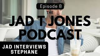 Jad & Stephane Discuss Their Journey Into Manhood - Jad T Jones Podcast Episode 8