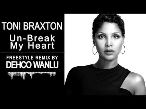Toni Braxton - Un-Break My Heart  - Freestyle Remix - By Dehco Wanlu
