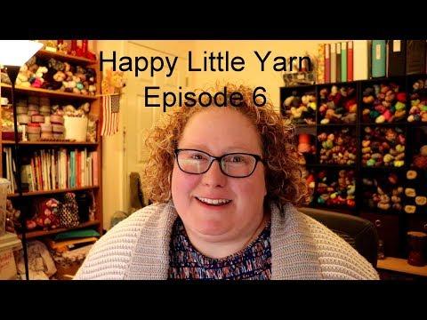 Happy Little Yarn - Episode 6
