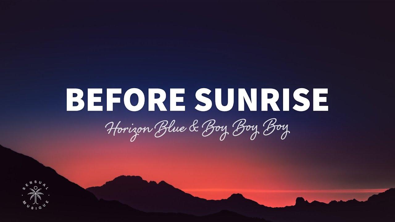 Horizon Blue & BoyBoyBoy- Before Sunrise (Lyrics)