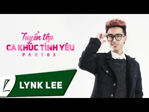 Lynk Lee - Tuyển tập ca khúc tình yêu của Lynk Lee (Part 3) (Audio)
