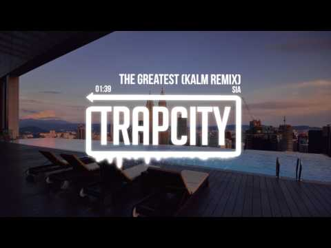Sia ft. Kendrick Lamar - The Greatest (KALM Remix)