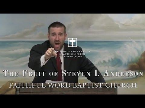 The Fruits of Steven L Anderson - Faithful Word Baptist Church - holytext.org