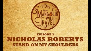 """HMWT - Episode 3 - Nicholas Roberts """"Stand on My Shoulders"""""""