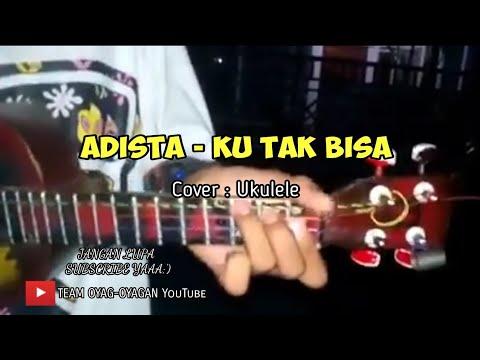 Adista -  Ku tak Bisa Cover Ukulele