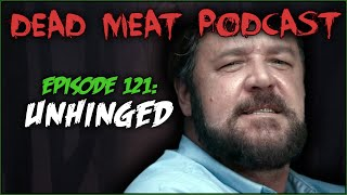 Unhinged (Dead Meat Podcast #121)