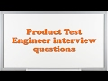Product Test Engineer interview questions