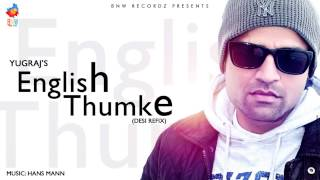 English Thumke (Desi Refix) | Yugraj Ft Hans Mann | Official Audio | Latest Punjabi Songs 2014