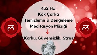 432 Hz  Kök Çakra Temizleme  Dengeleme Meditasyon Müziği / Korku, Güvensizlik, Stres