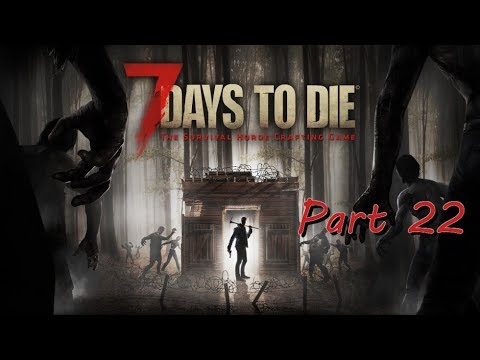 Last minute work /7 Days to Die Part 22