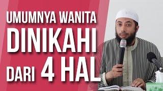 WANITA DINIKAHI KARENA 4 HAL - Ustadz DR. Khalid Basalamah MA