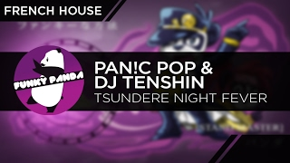 FrenchHOUSE || Pan!c Pop & DJ Tenshin - Tsundere Night Fever