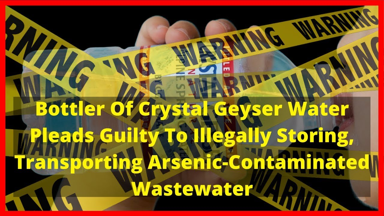 |NEWS|Crystal Geyser Water Pleads Guilty To Illegally Storing Arsenic-Contaminated Wastewater