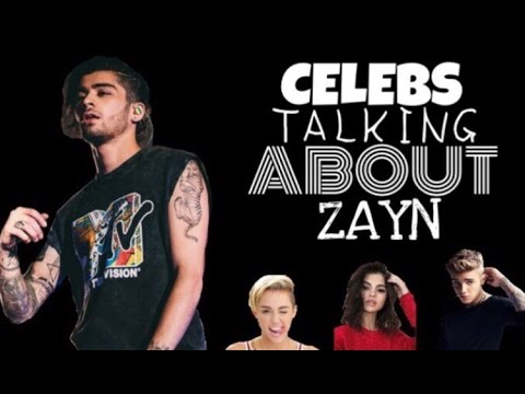 celebs talking about zayn ft. justin bieber, selena gomez, miley cyrus etc...