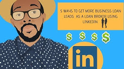 5 WAYS TO GET MORE BUSINESS LOAN LEADS  AS A LOAN BROKER USING LINKEDIN