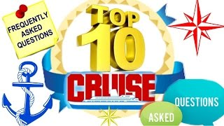 Top 10 Cruises - TOP 10 Cruise Questions Asked!
