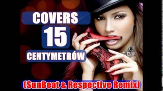 15 Centymetrów - Covers (SunBeat & Respective Remix)