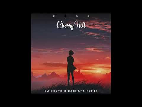 Russ - Cherry Hill (DJ Soltrix Bachata Remix)