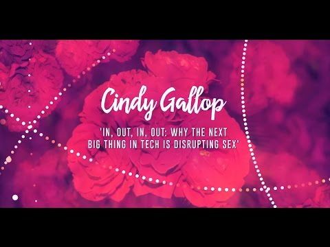 Cindy Gallop -  In, out, in, out: Why the Next Big Thing in tech is disrupting sex