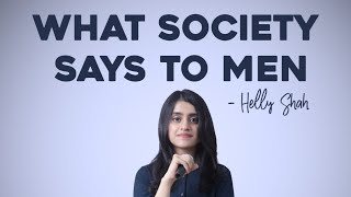 What Society Says To Men- Helly Shah | Spoken Word Poetry