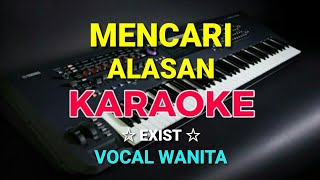 MENCARI ALASAN - EXIST || KARAOKE,HD ~ Vocal Wanita