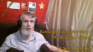 TVXQ - BOLERO : Bankrupt Creativity #275 - My Reaction Videos