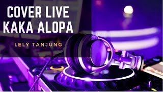 LIVE - KAKA ALOPA - Lely Tanjung