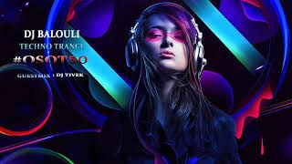 Welcome to Techno Trance 2019 @ DJ Balouli Guest Mix DJ Tivek #OSOT50