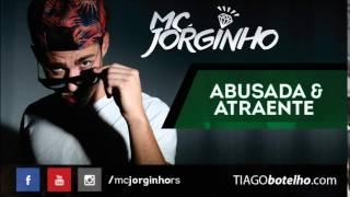 Mc Jorginho  - Abusada e atraente (Lançamento Oficial 2015)