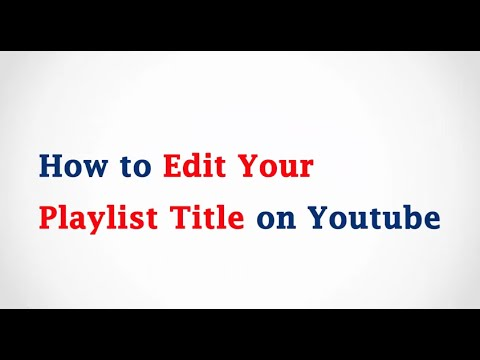 How To Change the Youtube Playlist Name