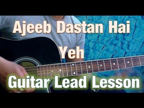 Guitar Lesson- Ajeeb Dastan Hai Yeh- Guitar Tutorial