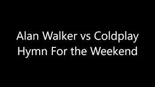 Alan Walker vs Coldplay - Hymn For the Weekend - Lyric