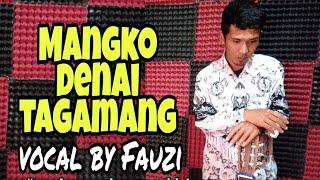 Mangko denai tagamang - cover by Fauzi
