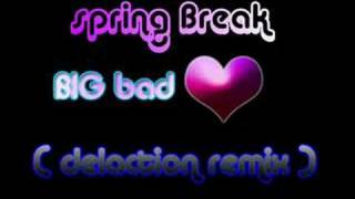 Spring Break - Big bad love (Delaction remix)