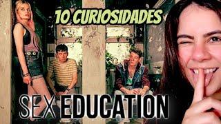 SEX EDUCATION - 10 CURIOSIDADES INCRÍVEIS