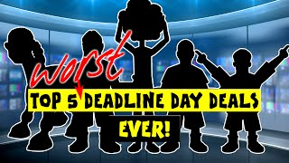 442oons: Top 5 WORST Ever Deadline Day Deals