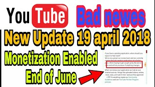 YouTube bad news new update 19 April 2018 ##😂😰 monetize enable end of June