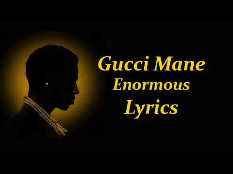 Gucci Mane - Enormous ft. Ty Dolla $ign Lyrics