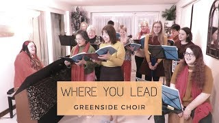 Where You Lead (Cover) | Greenside Choir