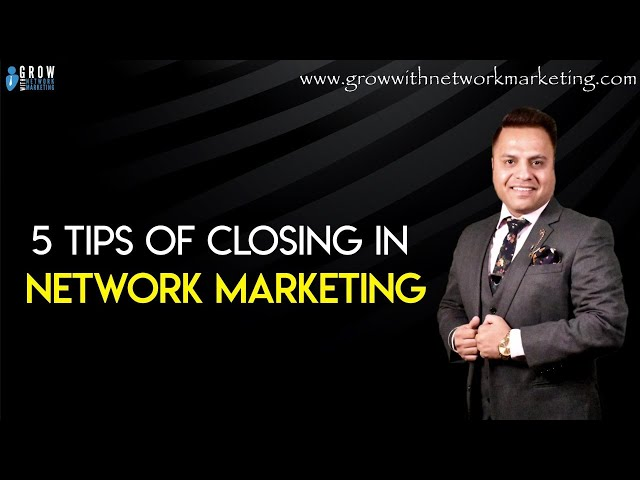 5 Tips on Closing in Network Marketing | Jatin Arora |
