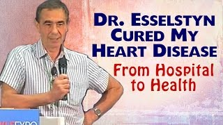 Dr. Esselstyn Cured My Heart Disease