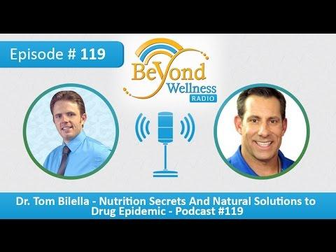 Dr. Tom Bilella - Nutrition Secrets and Natural Solutions to Drug Epidemic - Podcast #119