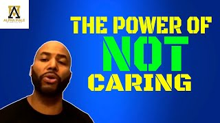 The Power Of Not Caring & Living In Abundance (@Alpha Male Strategies - AMS )