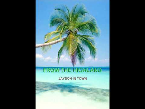 jayson in town- FROM THE HIGHLAND