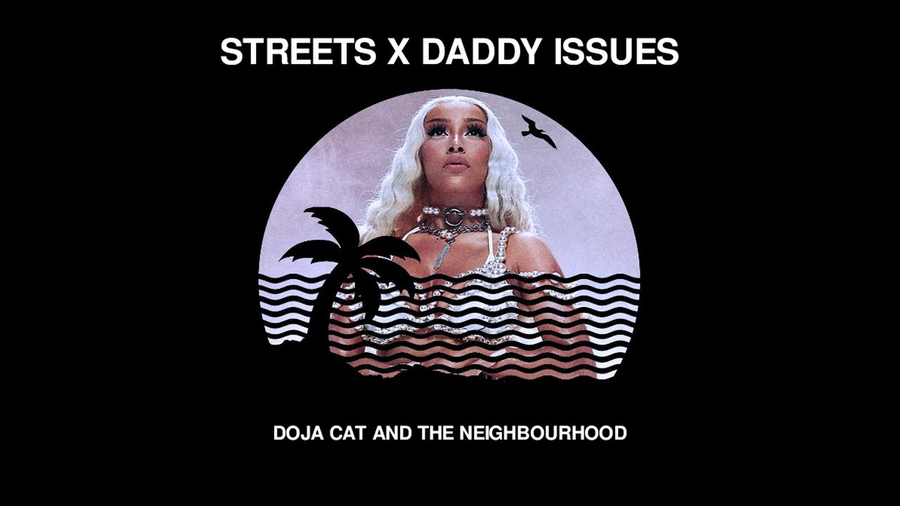 Streets x Daddy issues - Doja cat and The Neighbourhood (Mashup)